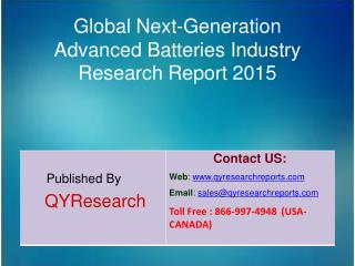 Global Next-Generation Advanced Batteries Market 2015 Industry Growth, Outlook, Insights, Shares, Analysis, Study, Resea
