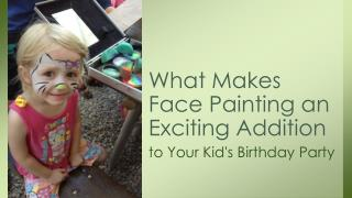 What Makes Face Painting an Exciting Addition to Your Kid's Birthday Party