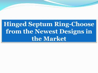 Hinged Septum Ring-Choose from the Newest Designs in the Market