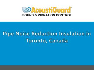 Pipe Noise Reduction Insulation in Toronto, Canada