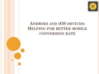 Android and iOS Devices: Helping for Better Mobile Conversion Rate