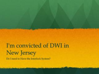 In New Jersey If Im Convicted Of DWI Do I Have To Get The Interlock Device