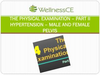 THE PHYSICAL EXAMINATION – PART II HYPERTENSION – MALE AND FEMALE PELVIS