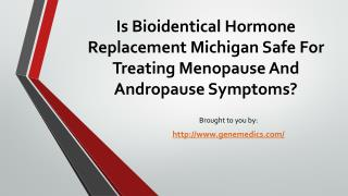 Is Bioidentical Hormone Replacement Michigan Safe For Treating Menopause And Andropause Symptoms?