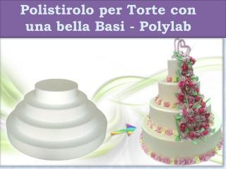 Polistirolo per torte con una bella basi polylab