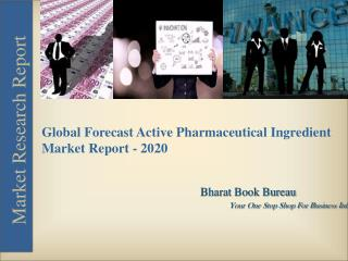 Global Forecast : Active Pharmaceutical Ingredient Market Report - 2020