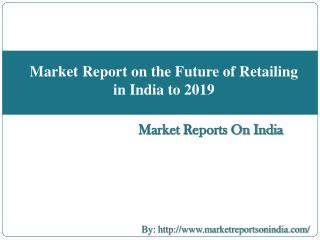 Market Report on the Future of Retailing in India to 2019