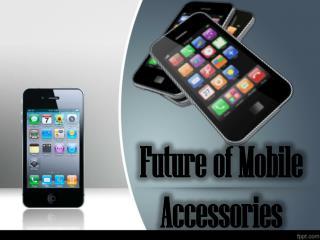 Future of Mobile Accessories