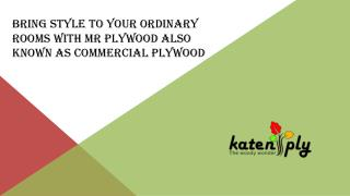 Bring style to your ordinary rooms with MR Plywood