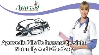 Ayurvedic Pills To Increase Eyesight Naturally And Effectively