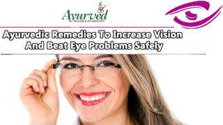 Ayurvedic Remedies To Increase Vision And Beat Eye Problems Safely
