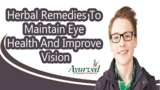 Herbal Remedies To Maintain Eye Health And Improve Vision