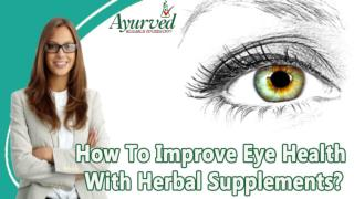 How To Improve Eye Health With Herbal Supplements?