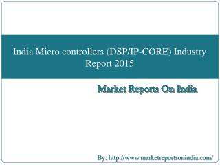 Industry Report on India Micro controllers (DSP/IP-CORE) 2015