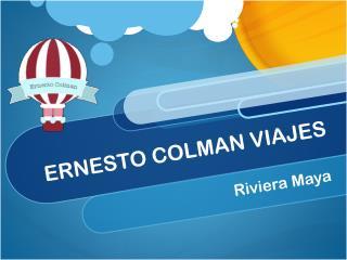 Ernesto Colman viaja a... Riviera Maya