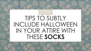 Tips to subtly include Halloween in your attire with these socks
