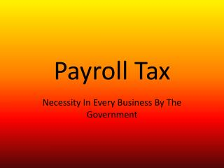 Payroll Tax: Necessity In Every Business By The Government