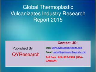 Global Thermoplastic Vulcanizates Market 2015 Industry Forecasts, Analysis, Applications, Research, Study, Overview, Out