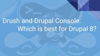 Drush and Drupal Console: Which is best for Drupal 8?