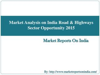 Market Analysis on India Road & Highways Sector Opportunity 2015