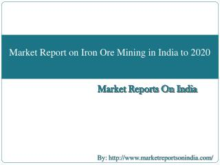 Market Report on Iron Ore Mining in India to 2020
