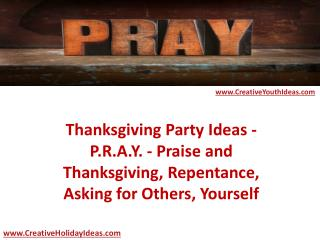 Thanksgiving Party Ideas - P.R.A.Y. - Praise and Thanksgiving, Repentance, Asking for Others, Yourself