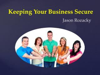 Jason Rozacky - Making Business Secure