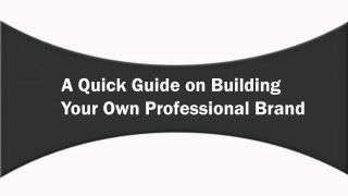 A Quick Guide On Building Your Own Professional Brand