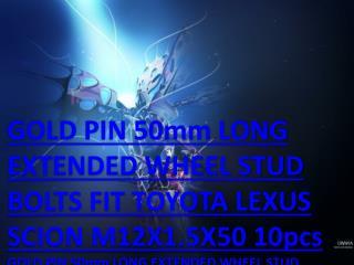 GOLD PIN 50mm LONG EXTENDED WHEEL STUD BOLTS FIT TOYOTA LEXUS SCION M12X1.5X50 10pcs