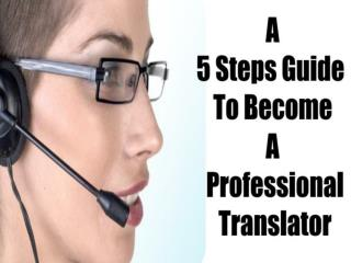 A 5 Steps Guide To Become A Professional Translator
