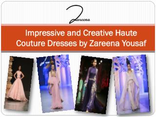 Impressive and Creative Haute Couture Dresses by Zareena Yousaf