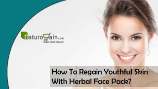 How To Regain Youthful Skin With Herbal Face Pack?