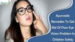 Ayurvedic Remedies To Get Rid Of Poor Eye Vision Problem In Children Safely