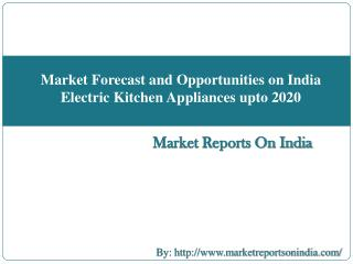 Market Forecast and Opportunities on India Electric Kitchen Appliances upto 2020