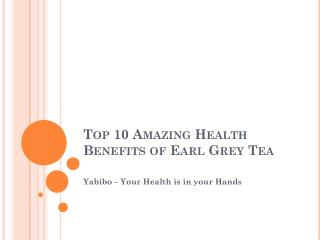 Top 10 Amazing Health Benefits of Earl Grey Tea