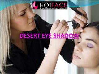 Desert eye shadow for gorgeous eyes