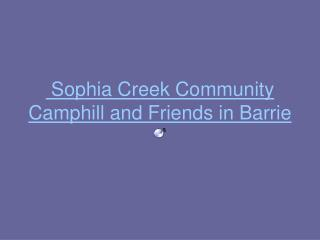 Sophia Creek Community Camphill and Friends in Barrie