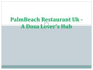 A dosa lover's hub palmbeach restaurant uk