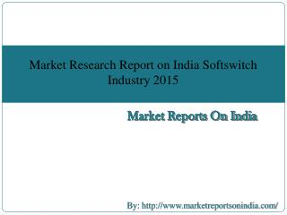 Market Research Report on India Softswitch Industry 2015
