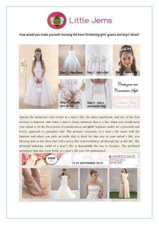How would you make yourself choosing the best Christening girls' gowns and boys' shoes?