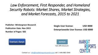 Law Enforcement, First Responder, and Homeland Security Robots: Market Shares, Market Strategies, and Market Forecasts,