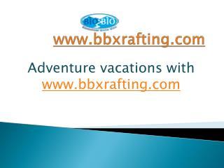 Whitewater rafting -bbxrafting.com