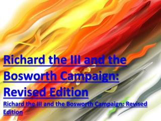 Richard the III and the Bosworth Campaign: Revised Edition