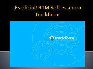 Es oficial! RTM Soft es ahora Trackforce
