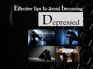 Tips for avoiding  becoming depressed