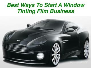 Best Ways To Start A Window Tinting Film Business