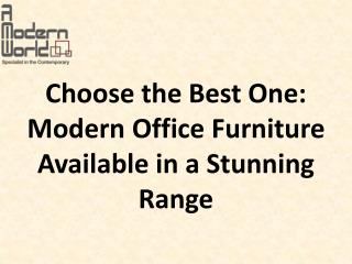 Choose the Best One: Modern Office Furniture Available in a Stunning Range