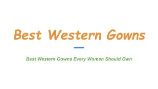 5 Best Western Gowns Every Women Should Own