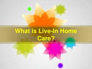 What is Live-In Home Care?
