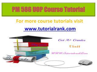 PM 586 UOP Course Tutorial / Tutorialrank